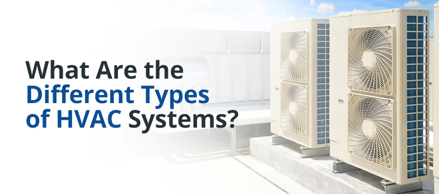 What Are The Different Types Of Hvac Systems Leggett Inc